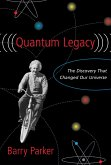 Quantum Legacy: The Discovery That Changed Our Universe