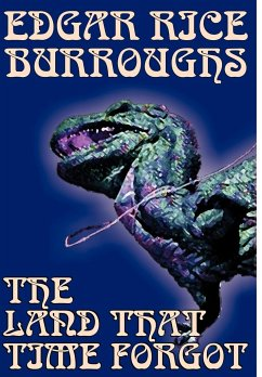 The Land That Time Forgot by Edgar Rice Burroughs, Science Fiction, Fantasy