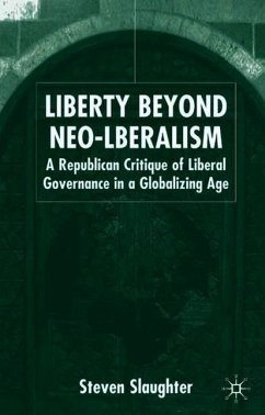 Liberty Beyond Neo-Liberalism: A Republican Critique of Liberal Governance in a Globalising Age - Slaughter, S.