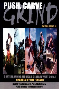 Push, Carve, Grind!: Skateboarding Florida's Central West Coast Changed My Life Forever