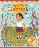 My Name Is Gabriela/Me Llamo Gabriela (Bilingual): The Life of Gabriela Mistral/La Vida de Gabriela Mistral