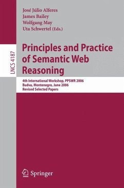 Principles and Practice of Semantic Web Reasoning - Alferes, José Júlio / Bailey, James / May, Wolfgang / Schwertel, Uta