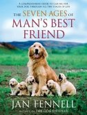The Seven Ages of Man's Best Friend: A Comprehensive Guide to Caring for Your Dog Through All the Stages of Life