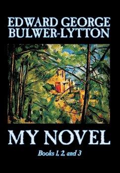 My Novel, Books 1, 2, and 3 of 12 by Edward George Lytton Bulwer-Lytton, Fiction, Literary