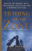 Trading in the Zone: Master the Market with Confidence, Discipline, and a Winning Attitude