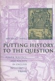 Putting History to the Question - Power, Politics & Society in English Renaissance Drama