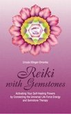 Reiki with Gemstones: Activating Your Self-Healing Powers Connecting the Universal Life Force Energy with Gemstone Therapy