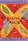 La Maestría del Amor: Un Libro de la Sabiduria Tolteca, the Mastery of Love, Spanish-Language Edition = The Mastery of Love