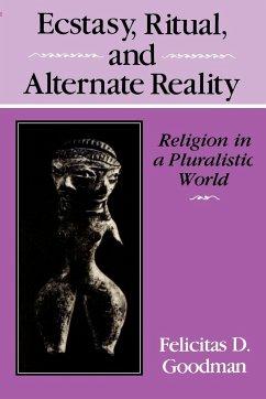Ecstasy, Ritual, and Alternate Reality - Goodman, Felicitas D.