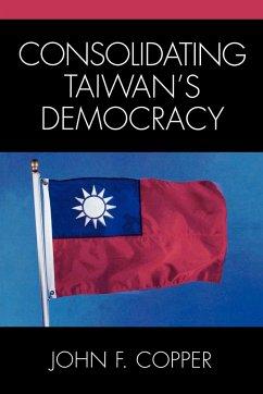Consolidating Taiwan's Democracy - Copper, John