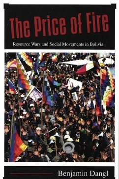 The Price of Fire: Resource Wars and Social Movements in Bolivia - Dangl, Benjamin