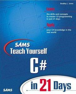 Sams Teach Yourself C# in 21 Days - Jones, Bradley L.