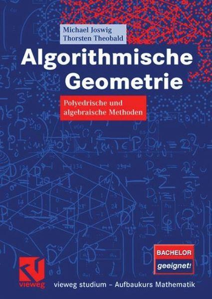 Algorithmische Geometrie polyedrische und algebraische Methoden [Bachelor geeignet!] Joswig Michael, Theobald Thorsten