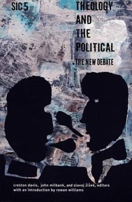 Theology and the Political: The New Debate - Davis, Creston / Milbank, John / Zizek, Slavoj