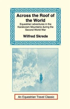 Across the Roof of the World: Equestrian Adventures in the Karakoram Mountains During the Second World War - Skrede, Wilfred