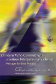 Children Who Commit Acts of Serious Interpersonal Violence: Messages for Practice