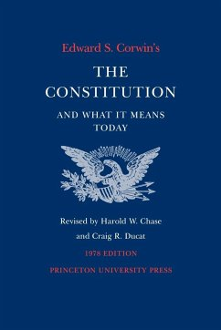 Edward S. Corwin's Constitution and What It Means Today - Corwin, Edward S.