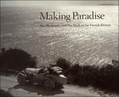Making Paradise: Art, Modernity, and the Myth of the French Riviera - Silver, Kenneth E.