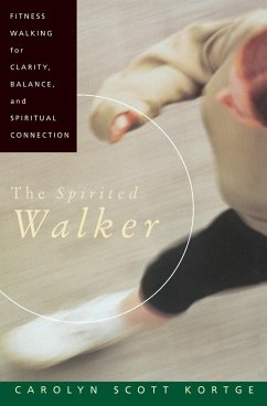 The Spirited Walker: Fitness Walking for Clarity, Balance, and Spiritual Connection - Kortge, Carolyn S.