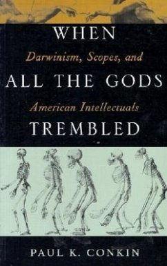 When All the Gods Trembled: Darwinism, Scopes, and American Intellectuals - Conkin, Paul K.