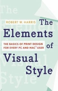 The Elements of Visual Style: The Basics of Print Design for Every PC and Mac User - Harris, Robert W.
