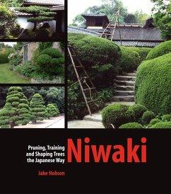 Niwaki: Pruning, Training and Shaping Trees the Japanese Way - Hobson, Jake