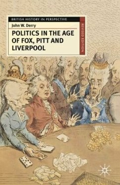 Politics in the Age of Fox, Pitt and Liverpool - Derry, John