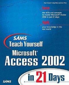 Sams Teach Yourself Microsoft Access 2002 in 21 Days [With CDROM] - Cassel, Paul; Eddy, Craig; Price, Jon