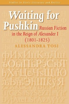 Waiting for Pushkin: Russian Fiction in the Reign of Alexander I (1801-1825) - Tosi, Alessandra