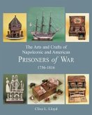 Arts and Crafts of Napoleonic and American Prisoners of Wars 1756-1816