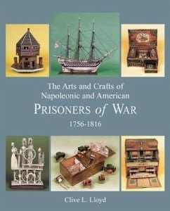 Arts and Crafts of Napoleonic and American Prisoners of Wars 1756-1816 - Lloyd, Clive