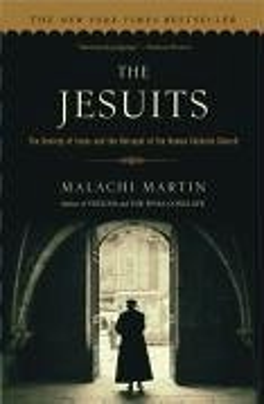 The Jesuits: The Society of Jesus and the Betrayal of the Roman Catholic Church - Martin, Malachi