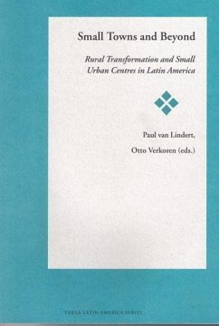 Small Towns and Beyond: Rural Transformations and Small Urban Centres in Latin America - Van Lindert, Paul Verkoren, Otto