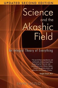 Science and the Akashic Field: An Integral Theory of Everything - Laszlo, Ervin