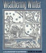 Weathering Winter: A Gardener's Daybook - Klaus, Carl H.