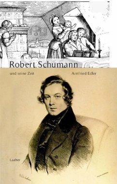 Robert Schumann und seine Zeit - Edler, Arnfried