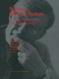 Professor Hein J.J. Wellens: 33 Years of Cardiology and Arrhythmology - Smeets, J. / Doevendans, P. / Josephson, M. / Kirchhof, Ch. / Vos, M. (Hgg.)