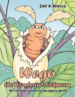 Wego the Wonderful Silkworm: An Exciting Journey from Egg to Moth