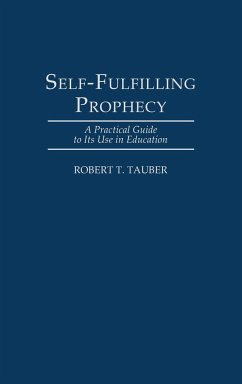 Self-Fulfilling Prophecy: A Practical Guide to Its Use in Education - Tauber, Robert T.