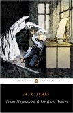 Count Magnus and Other Ghost Stories: The Complete Ghost Stories of M. R. James, Volume 1