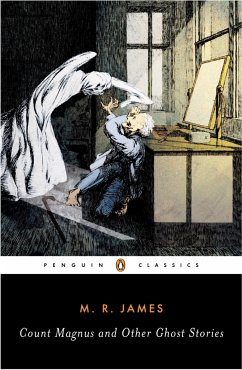 Count Magnus and Other Ghost Stories: The Complete Ghost Stories of M. R. James, Volume 1 - James, M. R.