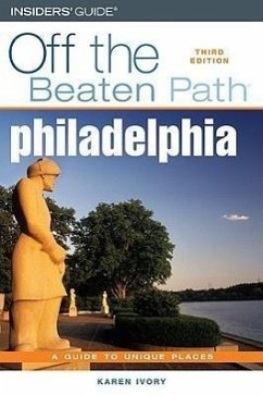 Philadelphia Off the Beaten Path: A Guide to Unique Places - Ivory, Karen