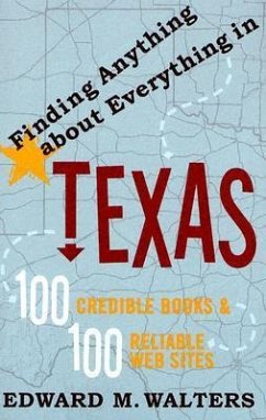 Finding Anything about Everything in Texas: 100 Credible Books and 100 Reliable Websites - Walters, Edward M.