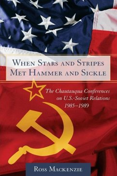 When Stars and Stripes Met Hammer and Sickle: The Chautauqua Conferences on U.S.-Soviet Relations, 1985-1989 - Mackenzie, Ross