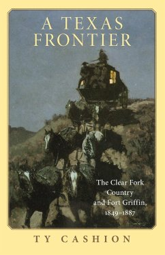 A Texas Frontier: The Clear Fork Country and Fort Griffin, 1849-1887