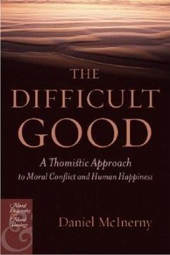 The Difficult Good: A Thomistic Approach to Moral Conflict and Human Happiness - McInerny, Daniel J.