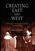 Creating East and West: Renaissance Humanists and the Ottoman Turks