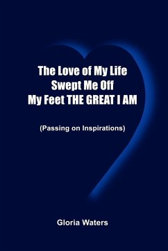 The Love of My Life Swept Me Off My Feet the Great I Am: Passing on Inspirations