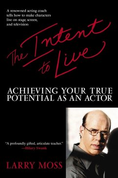 The Intent to Live: Achieving Your True Potential as an Actor - Moss, Larry
