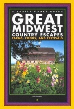 Great Midwest Country Escapes: Farms, Foods, and Festivals - Gadomski, Nina